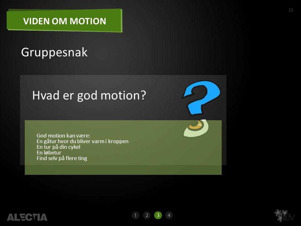 Gruppesnak Hvad er god motion VIDEN OM MOTION God motion kan være: