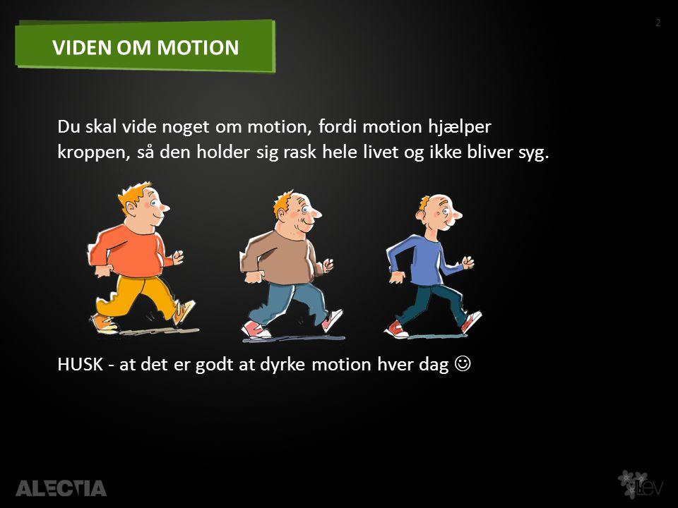 VIDEN OM MOTION Du skal vide noget om motion, fordi motion hjælper