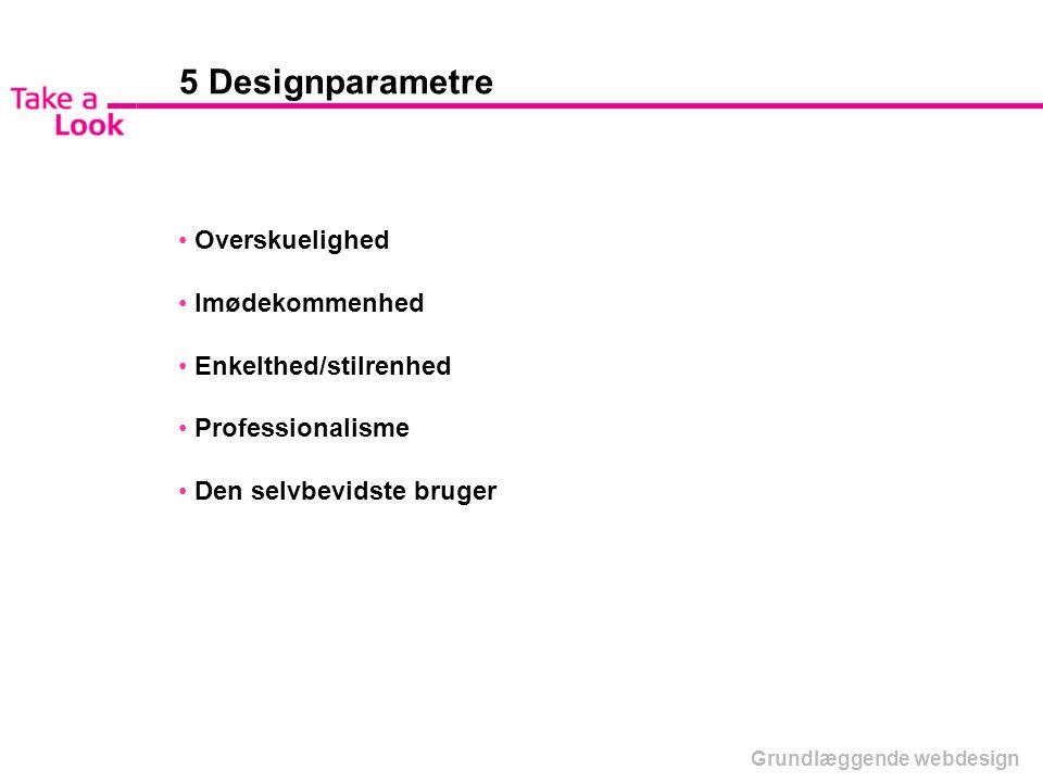 5 Designparametre Overskuelighed Imødekommenhed Enkelthed/stilrenhed