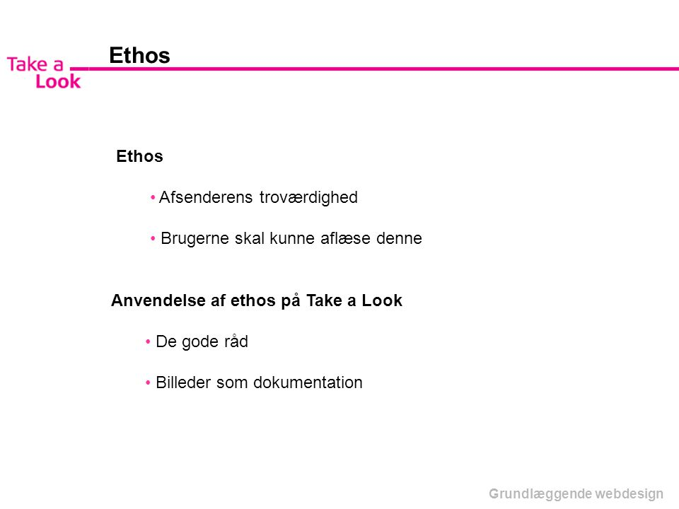 Ethos Ethos Afsenderens troværdighed Brugerne skal kunne aflæse denne