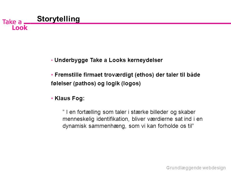 Storytelling Underbygge Take a Looks kerneydelser. Fremstille firmaet troværdigt (ethos) der taler til både følelser (pathos) og logik (logos)
