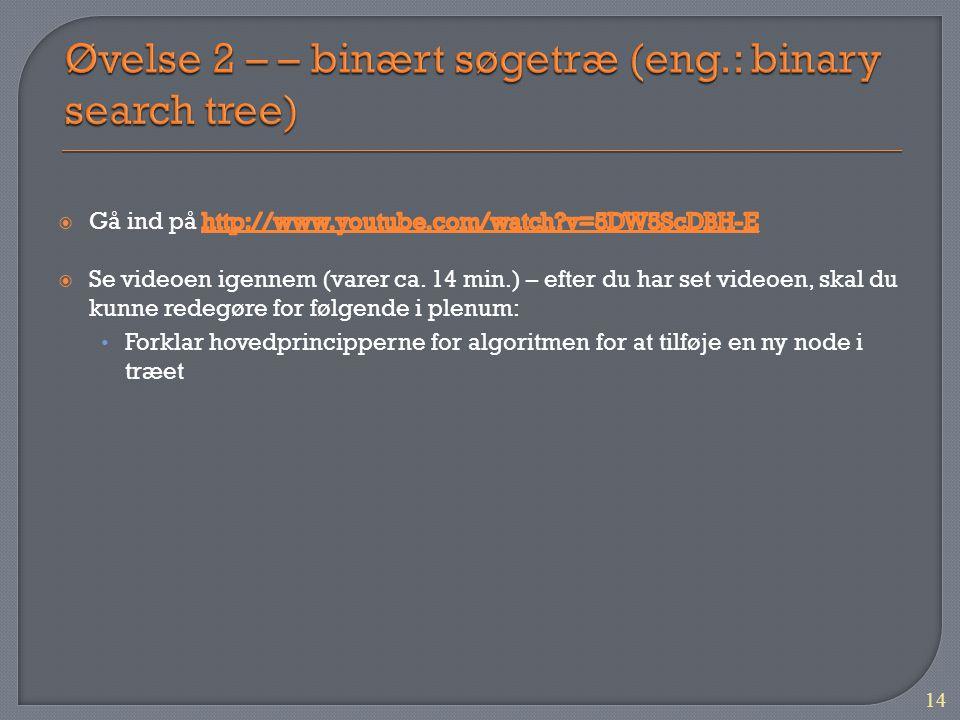 Øvelse 2 – – binært søgetræ (eng.: binary search tree)