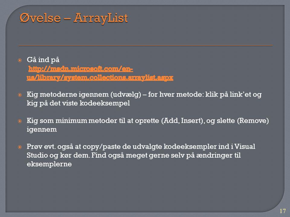 Øvelse – ArrayList Gå ind på http://msdn.microsoft.com/en-us/library/system.collections.arraylist.aspx.