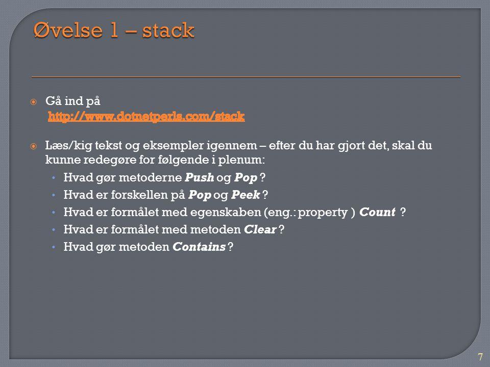 Øvelse 1 – stack Gå ind på http://www.dotnetperls.com/stack