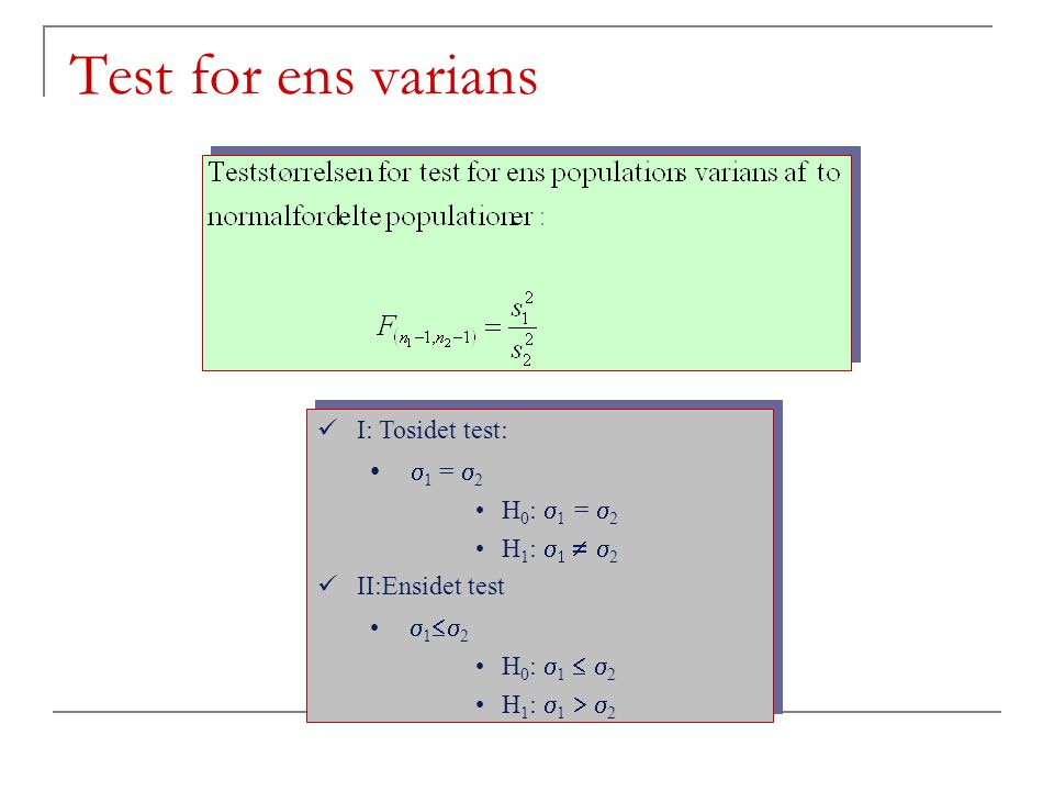 Test for ens varians 1 = 2 I: Tosidet test: H0: 1 = 2 H1: 2