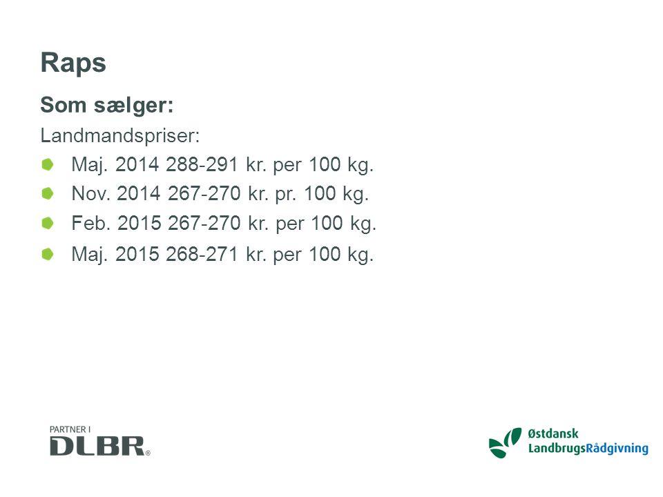 Raps Som sælger: Landmandspriser: Maj. 2014 288-291 kr. per 100 kg.