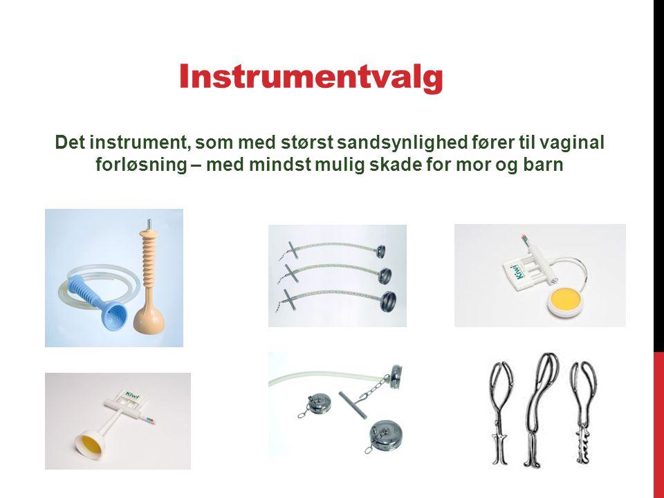 Instrumentvalg Det instrument, som med størst sandsynlighed fører til vaginal forløsning – med mindst mulig skade for mor og barn.