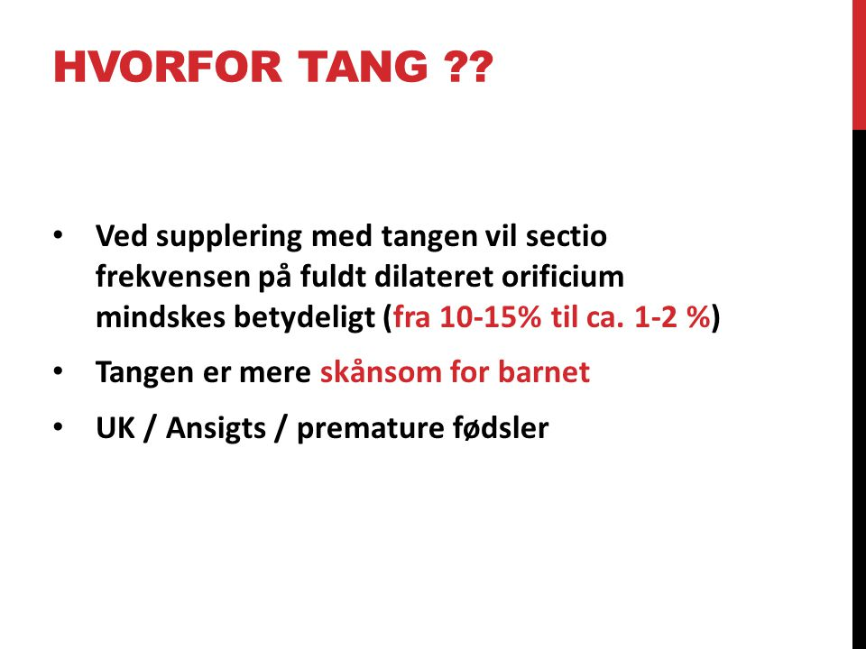 Hvorfor Tang Ved supplering med tangen vil sectio frekvensen på fuldt dilateret orificium mindskes betydeligt (fra 10-15% til ca. 1-2 %)