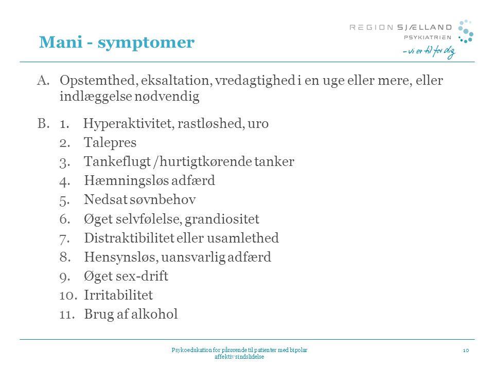 Mani - symptomer Opstemthed, eksaltation, vredagtighed i en uge eller mere, eller indlæggelse nødvendig.