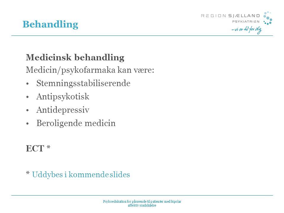 Behandling Medicinsk behandling Medicin/psykofarmaka kan være: