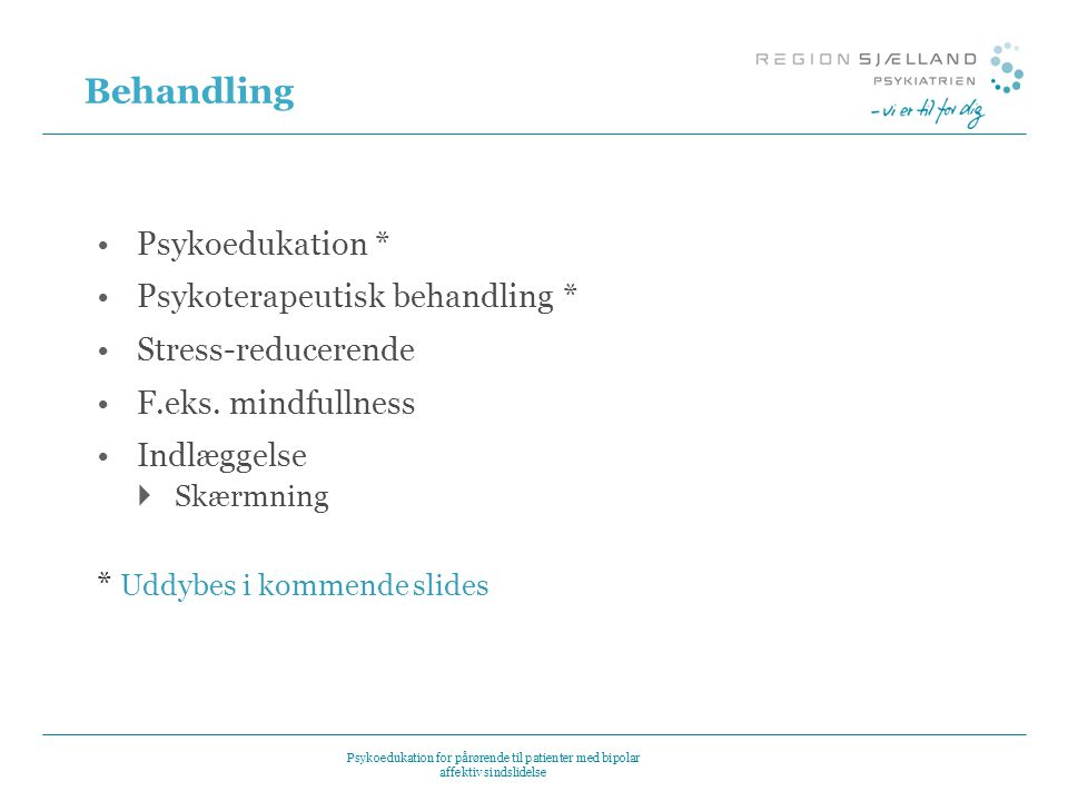 Behandling Psykoedukation * Psykoterapeutisk behandling *