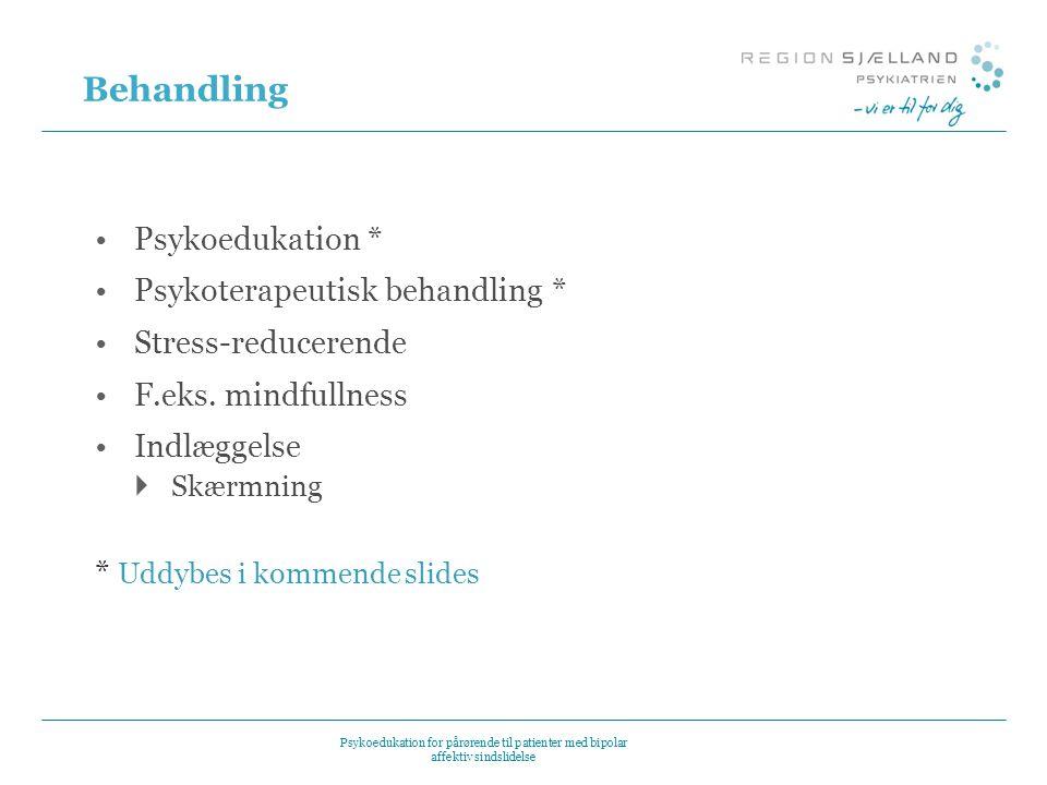 Behandling Psykoedukation * Psykoterapeutisk behandling *