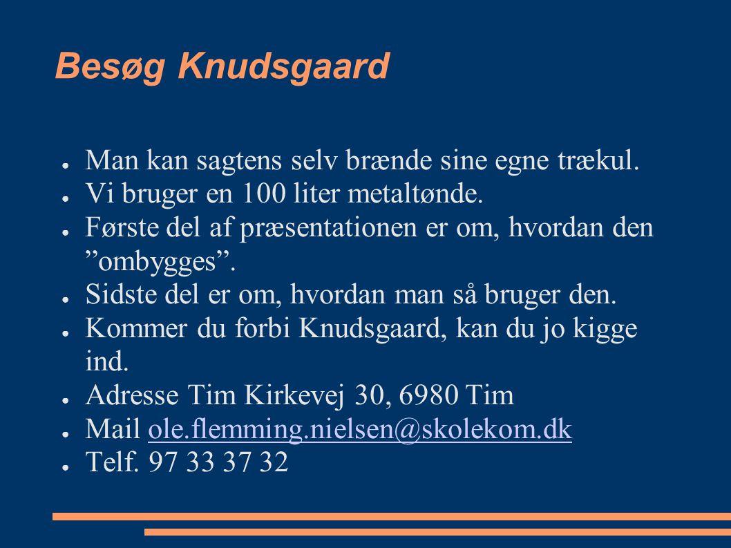 Besøg Knudsgaard Man kan sagtens selv brænde sine egne trækul.