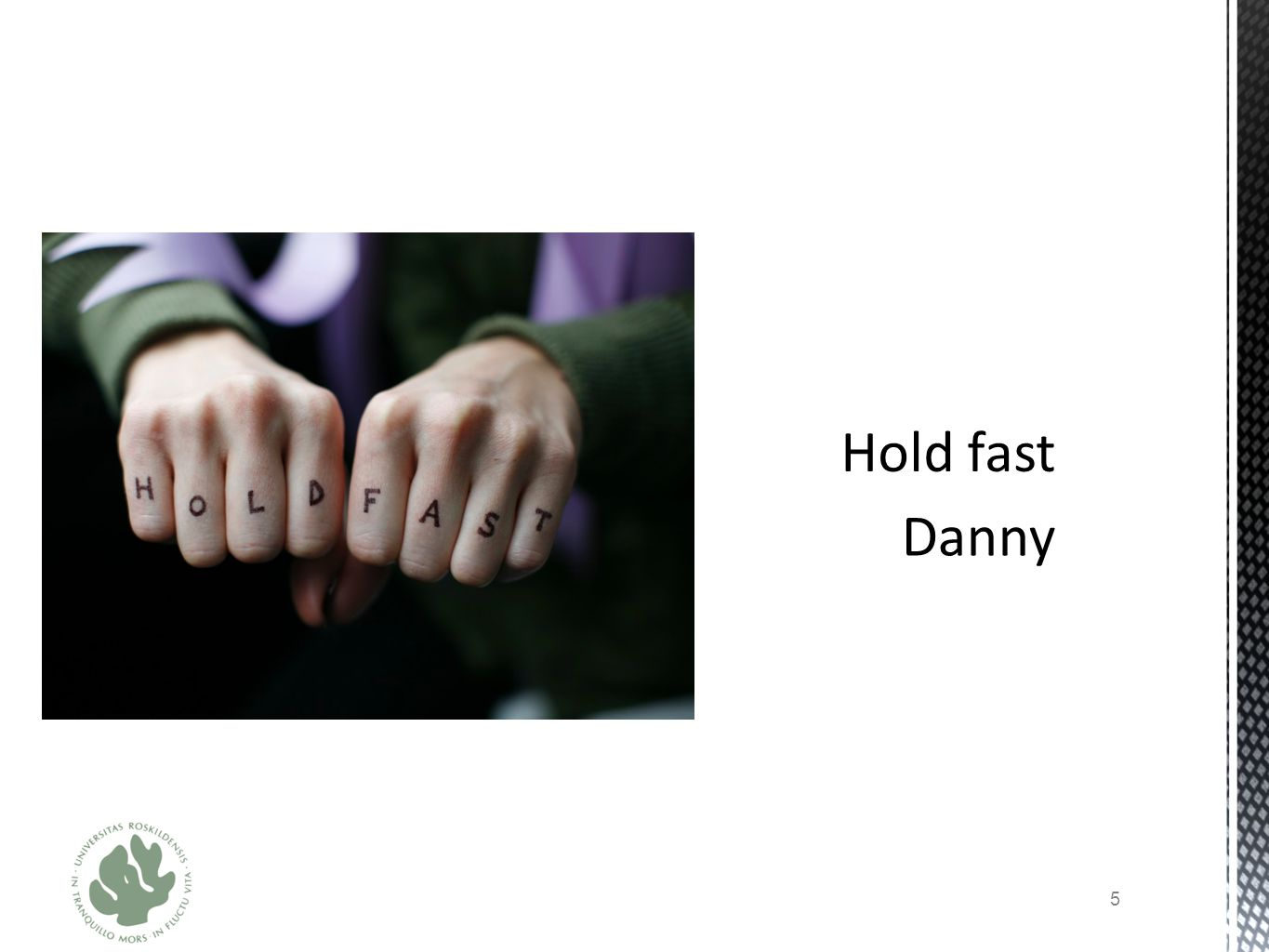 Hold fast Danny
