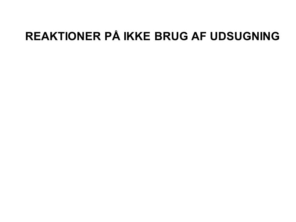 REAKTIONER PÅ IKKE BRUG AF UDSUGNING
