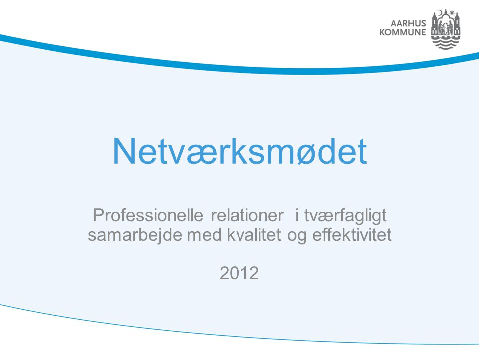 Netværksmødet Professionelle relationer i tværfagligt samarbejde med kvalitet og effektivitet 2012.