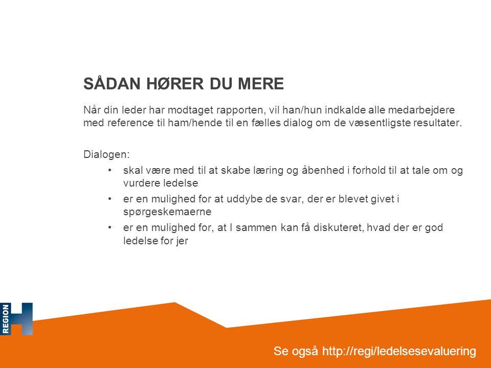 SÅDAN HØRER DU MERE Se også http://regi/ledelsesevaluering