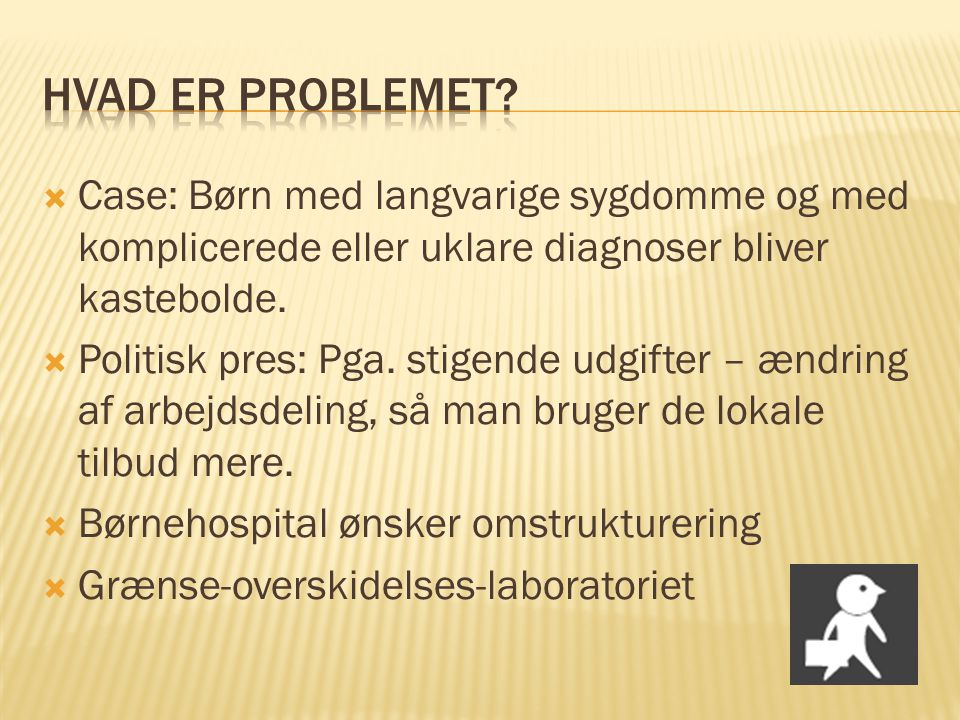 Hvad er problemet Case: Børn med langvarige sygdomme og med komplicerede eller uklare diagnoser bliver kastebolde.