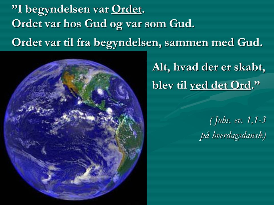 I begyndelsen var Ordet. Ordet var hos Gud og var som Gud