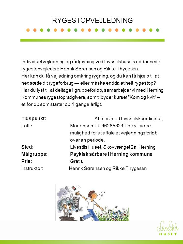 RYGESTOPVEJLEDNING Individuel vejledning og rådgivning ved Livsstilshusets uddannede rygestopvejledere Henrik Sørensen og Rikke Thygesen.