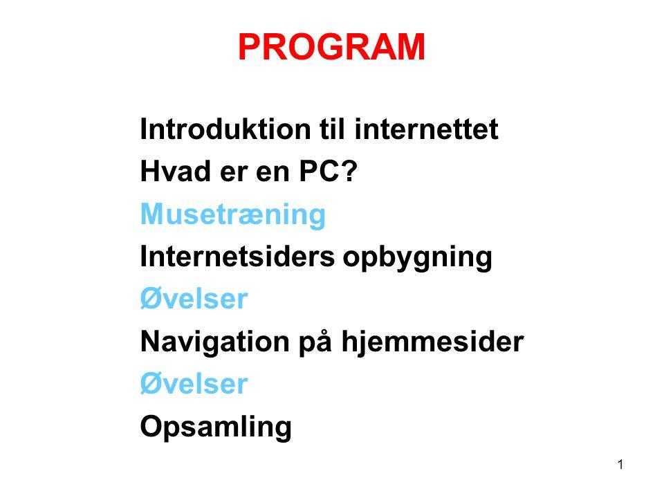 PROGRAM Introduktion til internettet Hvad er en PC Musetræning