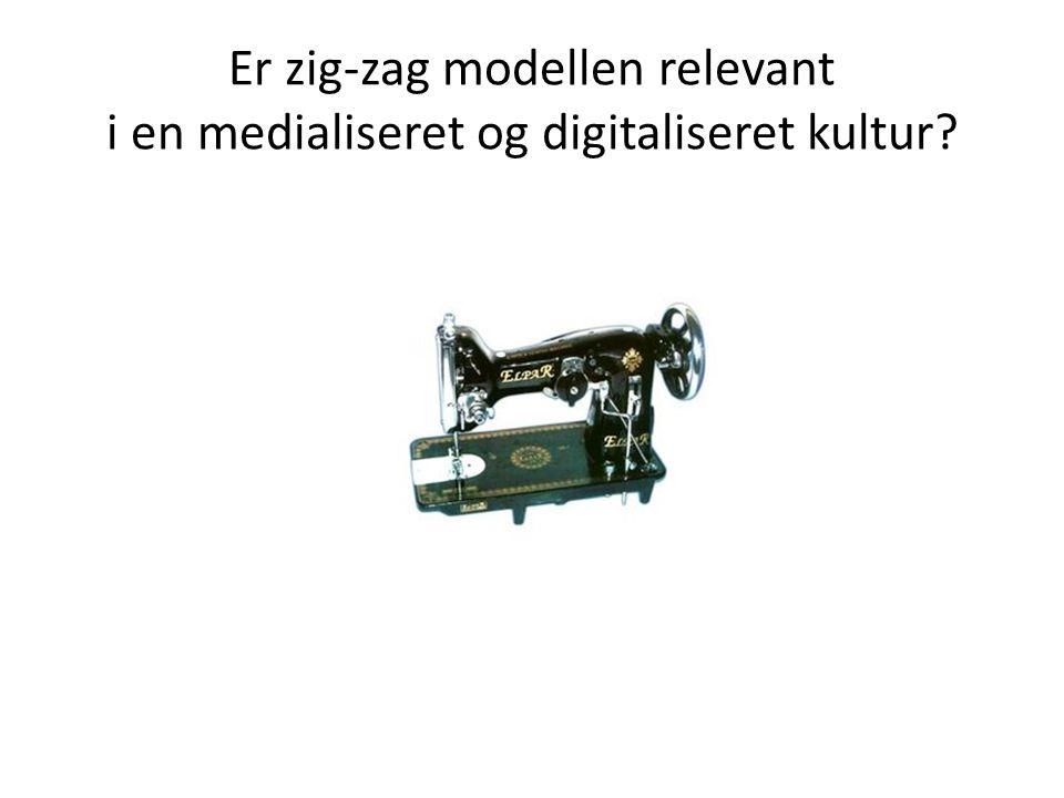 Er zig-zag modellen relevant i en medialiseret og digitaliseret kultur
