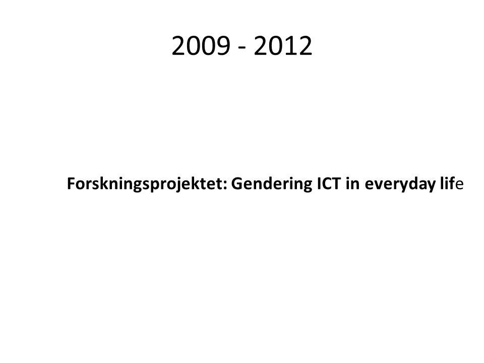 2009 - 2012 Forskningsprojektet: Gendering ICT in everyday life