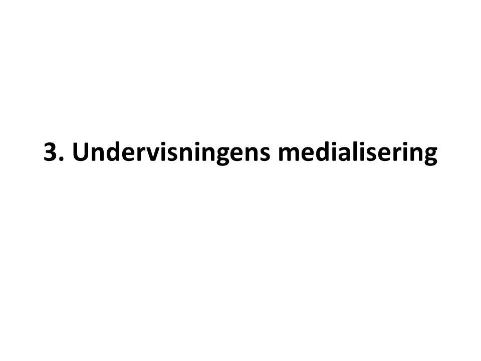 3. Undervisningens medialisering