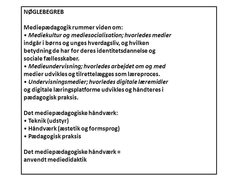 NØGLEBEGREB Mediepædagogik rummer viden om: • Mediekultur og mediesocialisation; hvorledes medier.