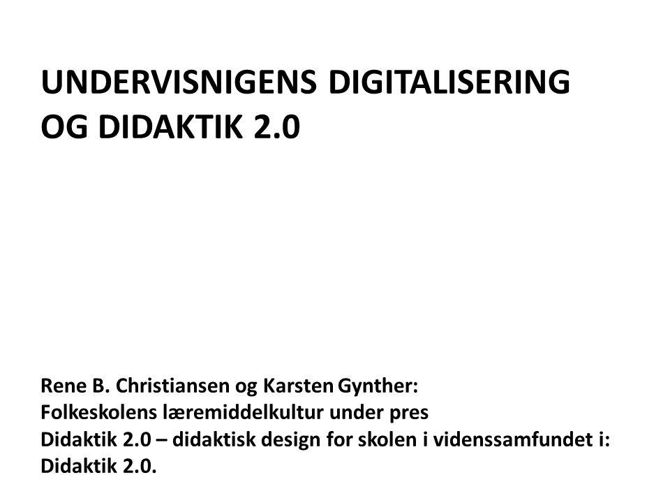 UNDERVISNIGENS DIGITALISERING OG DIDAKTIK 2. 0 Rene B