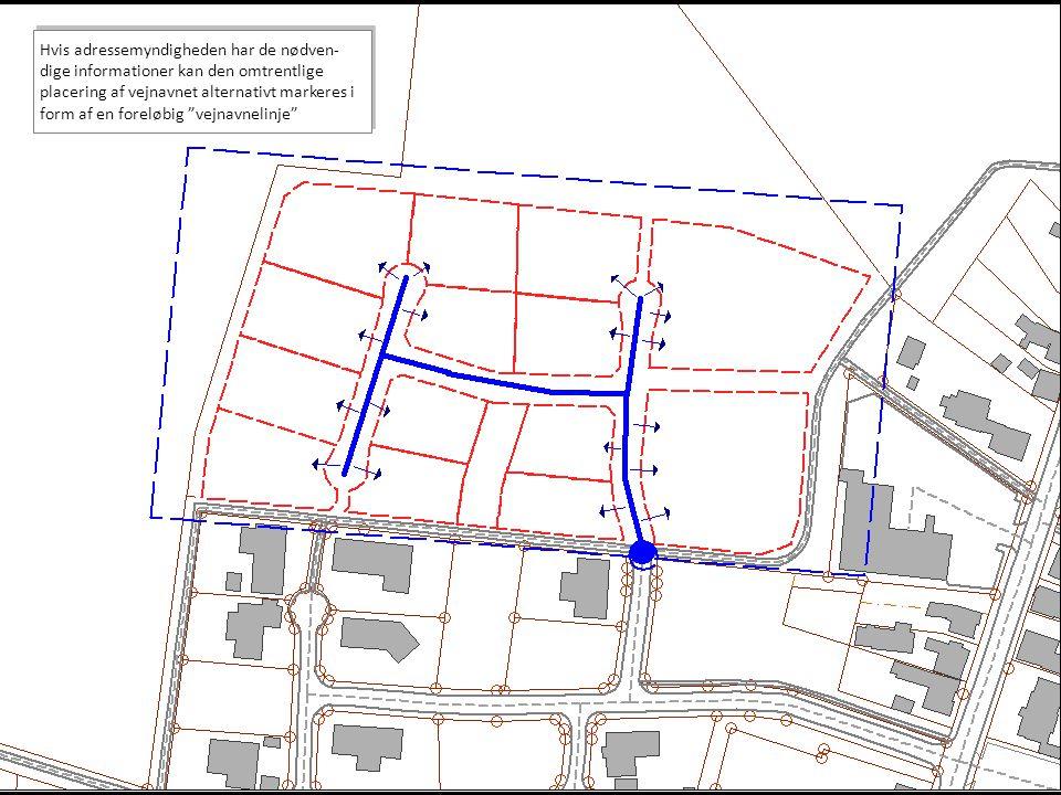 Hvis adressemyndigheden har de nødven-dige informationer kan den omtrentlige placering af vejnavnet alternativt markeres i form af en foreløbig vejnavnelinje