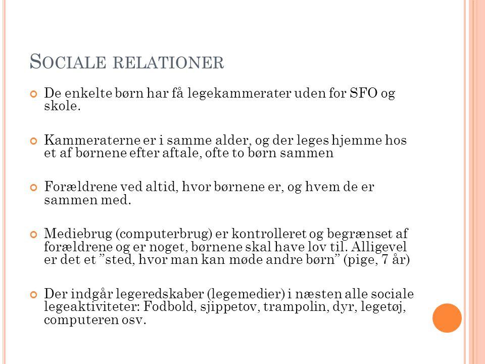 Sociale relationer De enkelte børn har få legekammerater uden for SFO og skole.