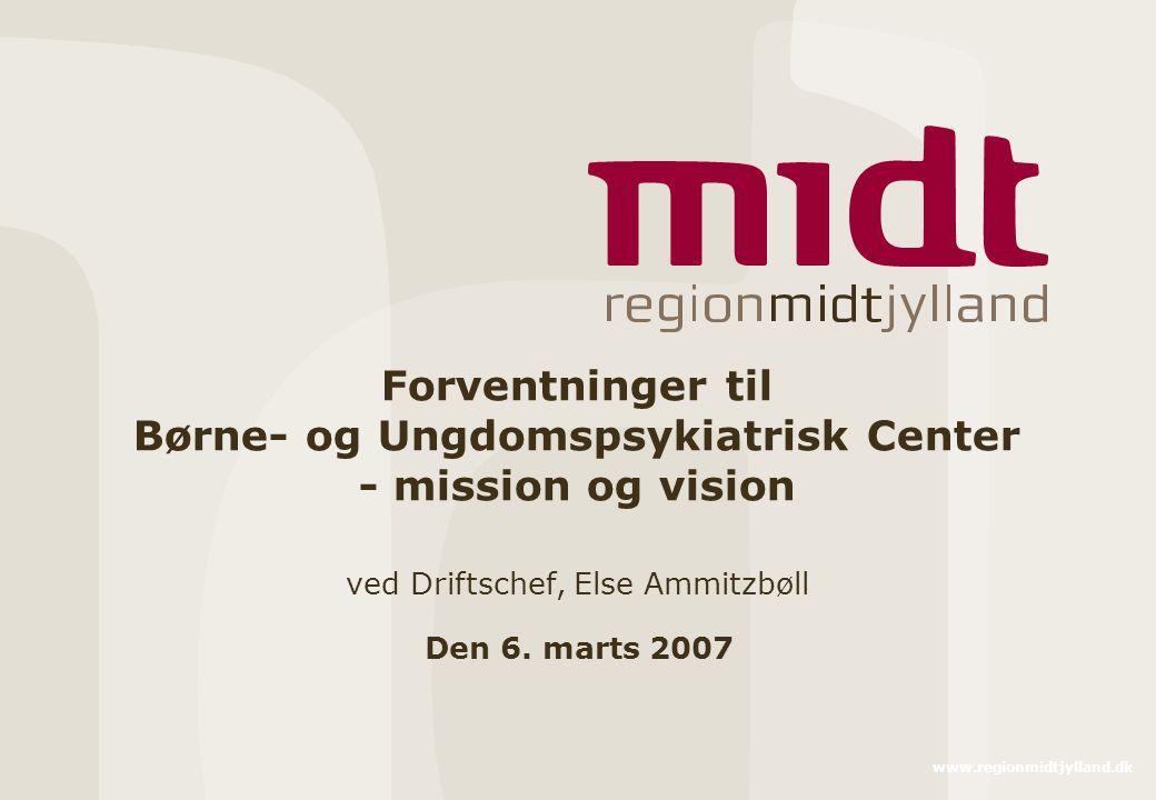 Forventninger til Børne- og Ungdomspsykiatrisk Center - mission og vision ved Driftschef, Else Ammitzbøll