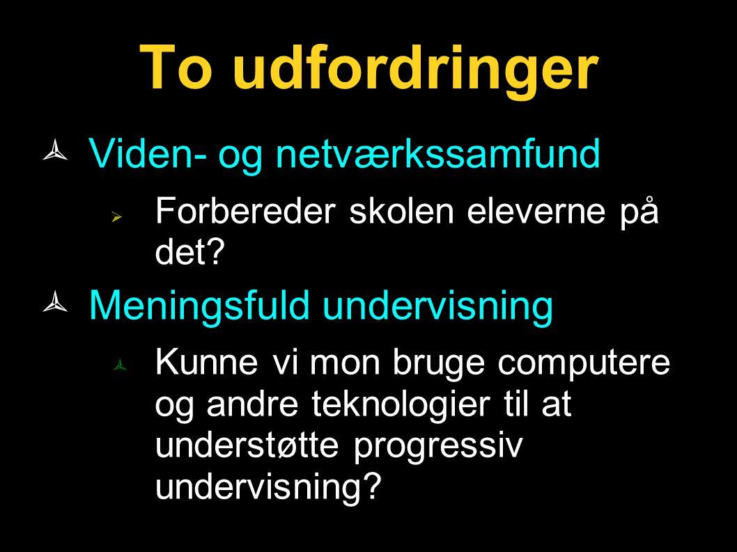To udfordringer Viden- og netværkssamfund Meningsfuld undervisning