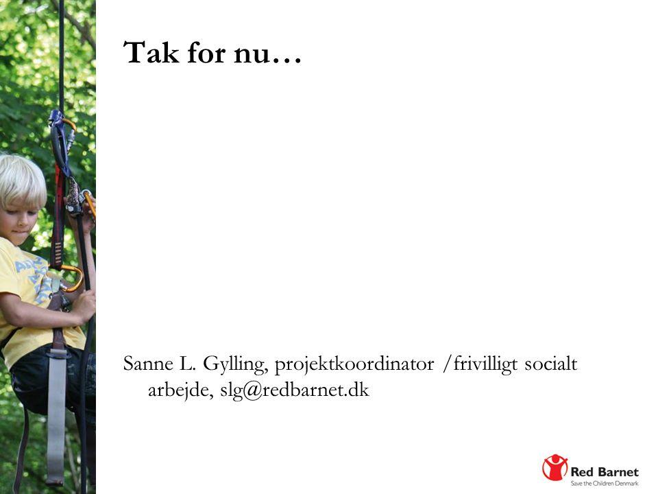 Tak for nu… Sanne L. Gylling, projektkoordinator /frivilligt socialt arbejde, slg@redbarnet.dk