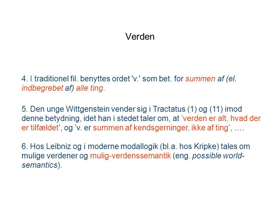 Verden 4. I traditionel fil. benyttes ordet v. som bet. for summen af (el. indbegrebet af) alle ting.