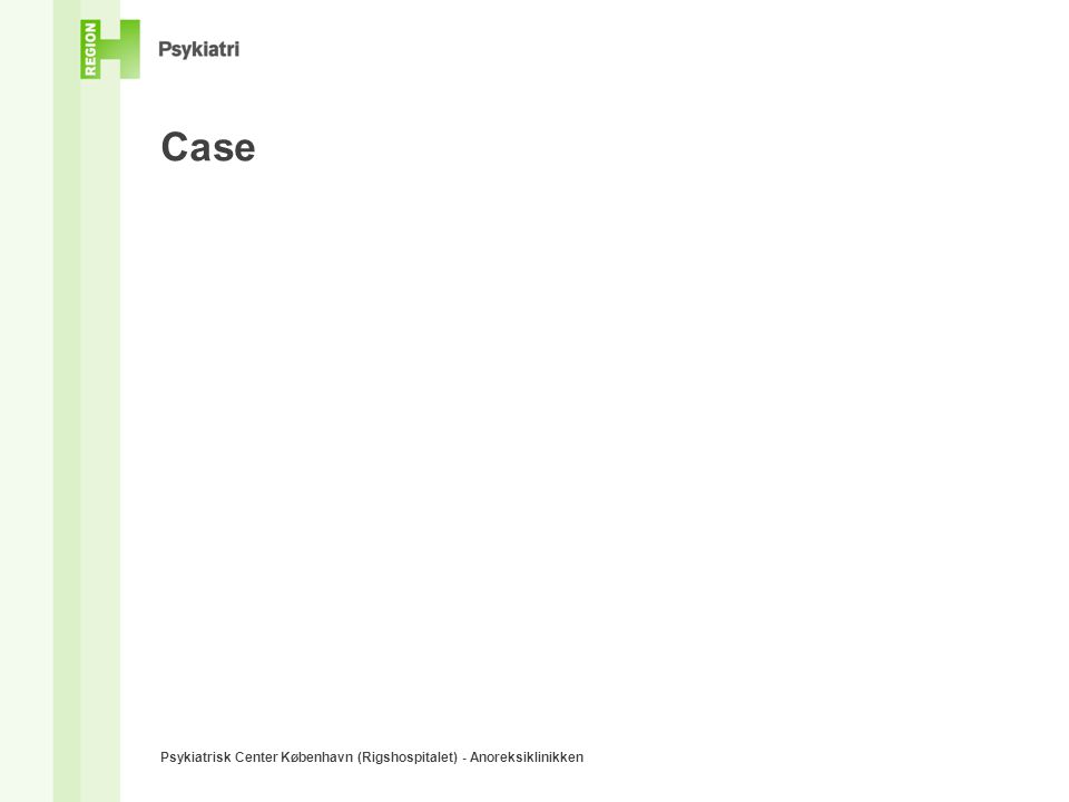 Case Psykiatrisk Center København (Rigshospitalet) - Anoreksiklinikken
