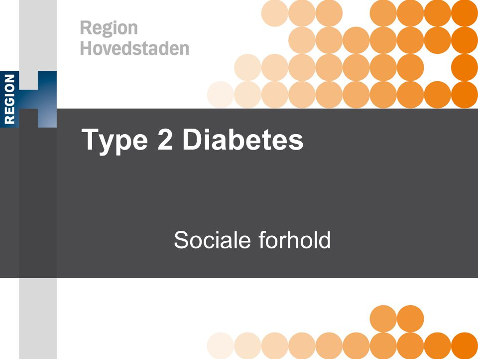 Type 2 Diabetes Sociale forhold Emne: Sociale forhold Formål
