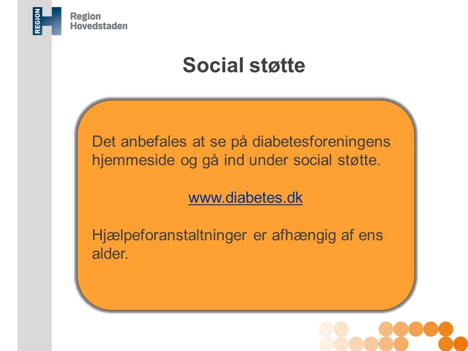 Social støtte Det anbefales at se på diabetesforeningens hjemmeside og gå ind under social støtte. www.diabetes.dk.