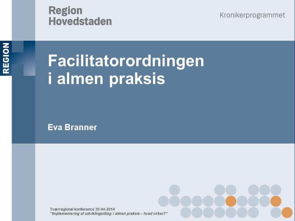 Facilitatorordningen i almen praksis Eva Branner