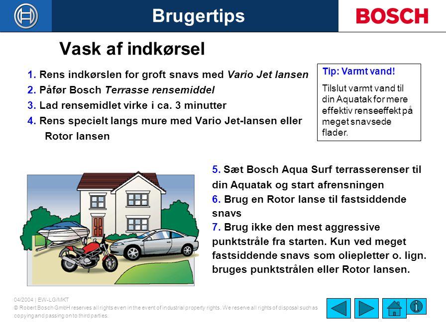 Vask af indkørsel 1. Rens indkørslen for groft snavs med Vario Jet lansen. 2. Påfør Bosch Terrasse rensemiddel.