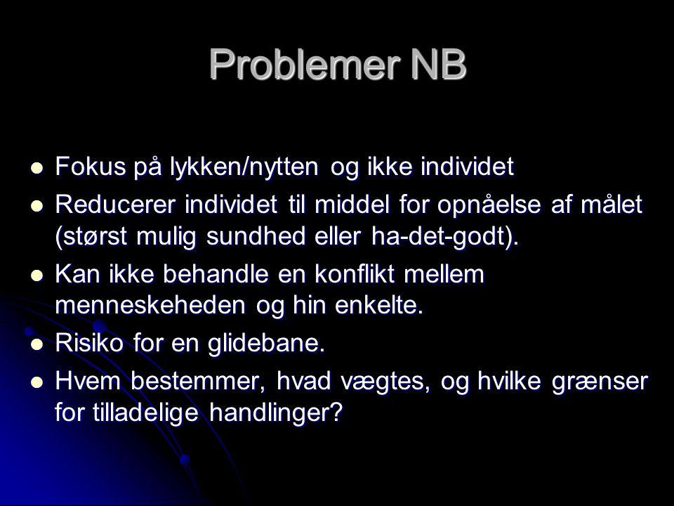 Problemer NB Fokus på lykken/nytten og ikke individet