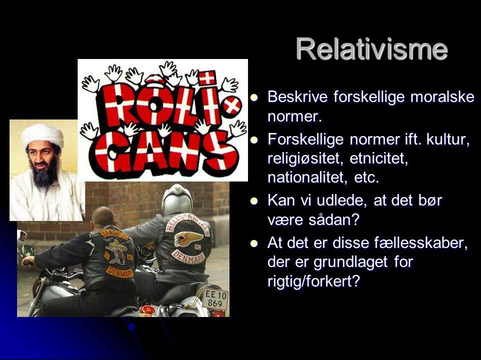 Relativisme Beskrive forskellige moralske normer.