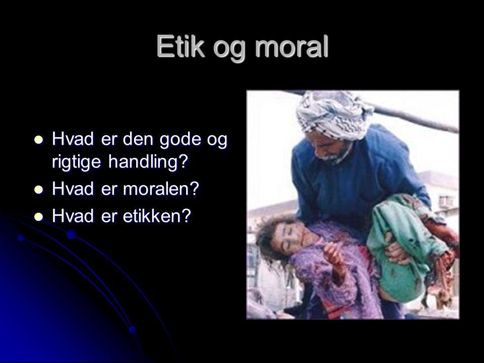 Etik og moral Hvad er den gode og rigtige handling Hvad er moralen