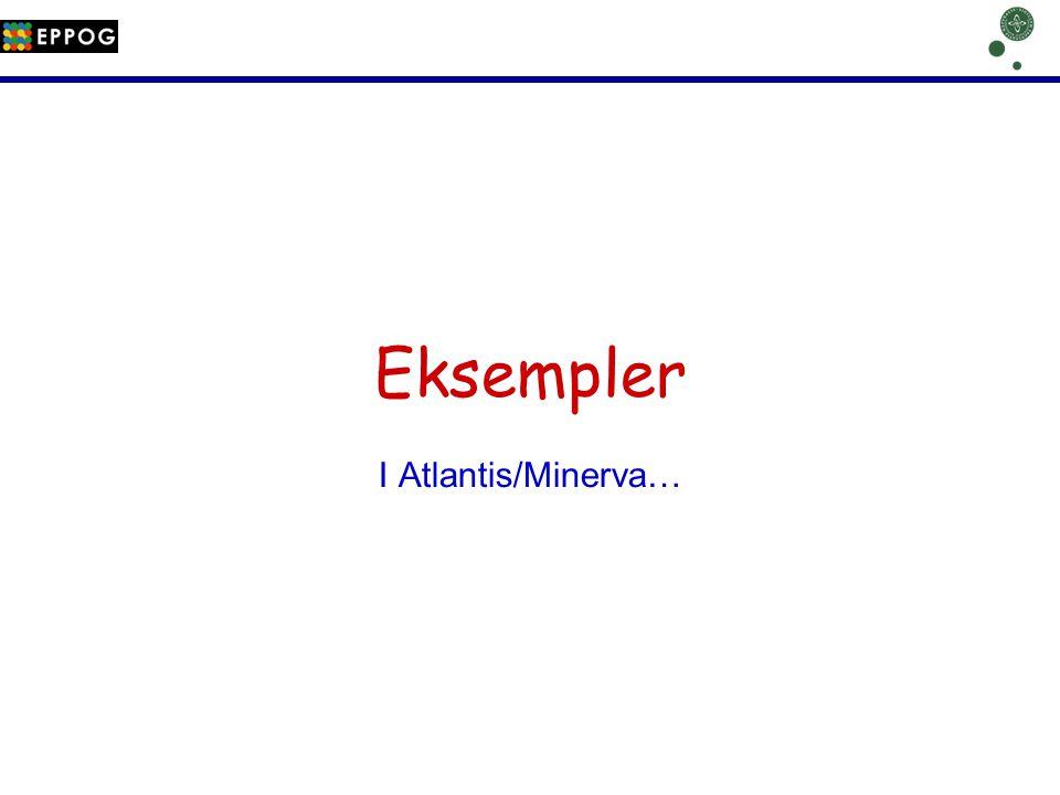 Eksempler I Atlantis/Minerva…