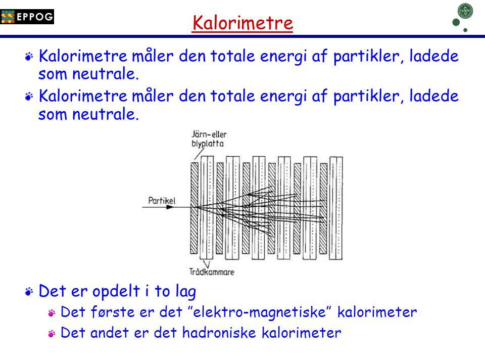 Kalorimetre Kalorimetre måler den totale energi af partikler, ladede som neutrale. Det er opdelt i to lag.