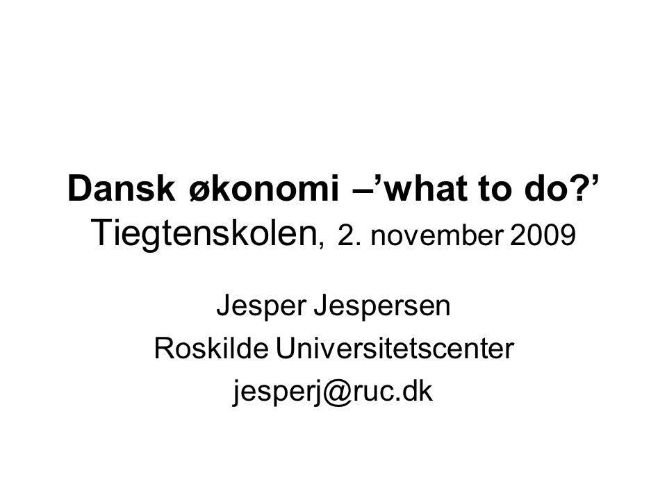 Dansk økonomi –'what to do ' Tiegtenskolen, 2. november 2009