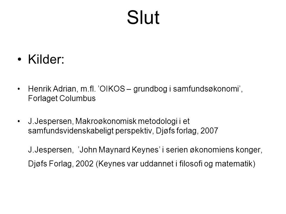 Slut Kilder: Henrik Adrian, m.fl. 'OIKOS – grundbog i samfundsøkonomi', Forlaget Columbus.