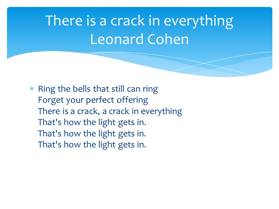 There is a crack in everything Leonard Cohen