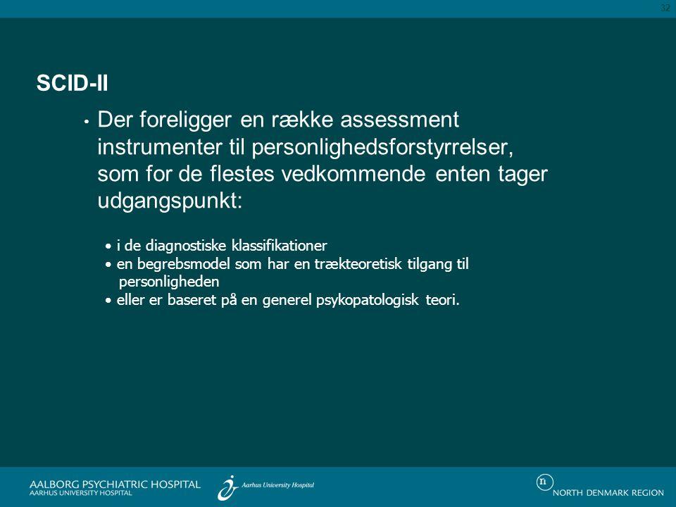 SCID-II Der foreligger en række assessment instrumenter til personlighedsforstyrrelser, som for de flestes vedkommende enten tager udgangspunkt: